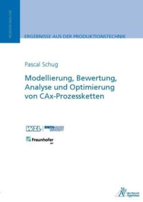 Modellierung, Bewertung, Analyse und Optimierung von CAx-Prozessketten