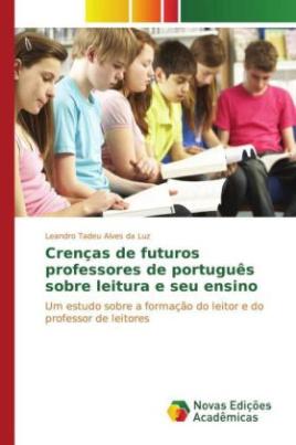 Crenças de futuros professores de português sobre leitura e seu ensino