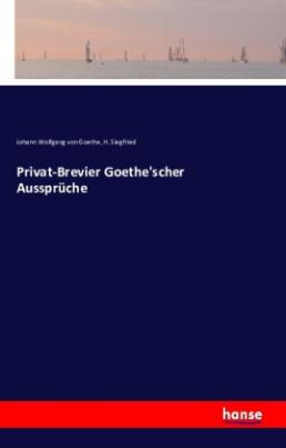 Privat-Brevier Goethe'scher Aussprüche