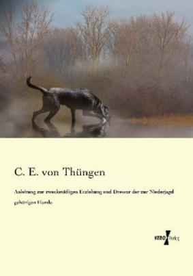 Anleitung zur zweckmäßigen Erziehung und Dressur der zur Niederjagd gehörigen Hunde