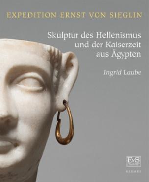 Expedition Ernst von Sieglin. Skulptur des Hellenismus und der Kaiserzeit aus Ägypten