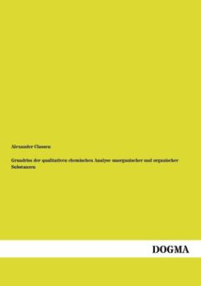 Grundriss der qualitativen chemischen Analyse unorganischer und organischer Substanzen