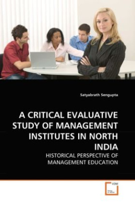 A CRITICAL EVALUATIVE STUDY OF MANAGEMENT INSTITUTES IN NORTH INDIA