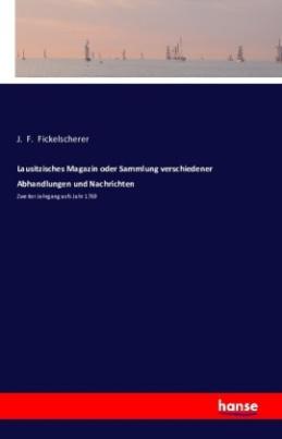 Lausitzisches Magazin oder Sammlung verschiedener Abhandlungen und Nachrichten