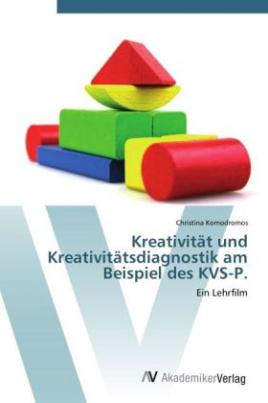 Kreativität und Kreativitätsdiagnostik am Beispiel des KVS-P.
