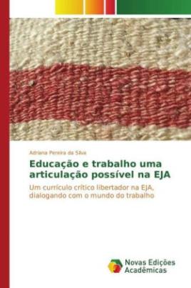 Educação e trabalho uma articulação possível na EJA
