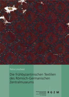 Die frühbyzantinischen Textilien des Römisch-Germanischen Zentralmuseums