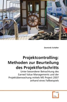 Projektcontrolling: Methoden zur Beurteilung des Projektfortschritts