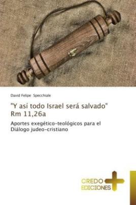 """""""Y así todo Israel será salvado"""" Rm 11,26a"""
