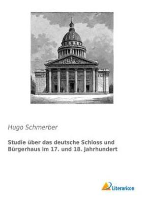 Studie über das deutsche Schloss und Bürgerhaus im 17. und 18. Jahrhundert