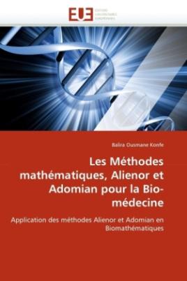 Les Méthodes mathématiques, Alienor et Adomian pour la Bio-médecine