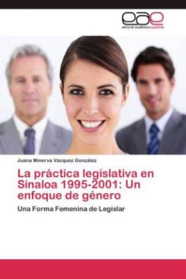 La práctica legislativa en Sinaloa 1995-2001: Un enfoque de género