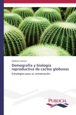Demografía y biología reproductiva de cactos globosos