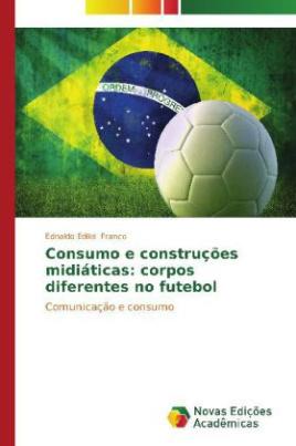 Consumo e construções midiáticas: corpos diferentes no futebol