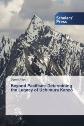 Beyond Pacifism: Determining the Legacy of Uchimura Kanz