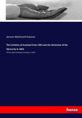The Catholics of Scotland from 1593 and the Extinction of the Hierarchy in 1603