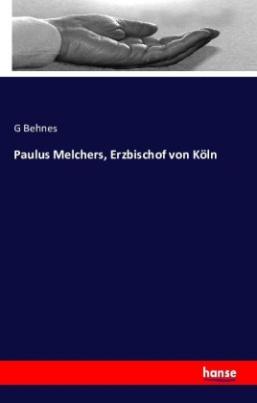 Paulus Melchers, Erzbischof von Köln