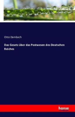 Das Gesetz über das Postwesen des Deutschen Reiches
