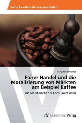 Fairer Handel und die Moralisierung von Märkten am Beispiel Kaffee