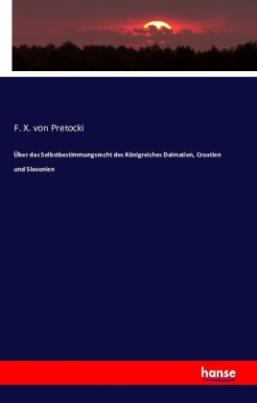 Über das Selbstbestimmungsrecht des Königreiches Dalmatien, Croatien und Slavonien