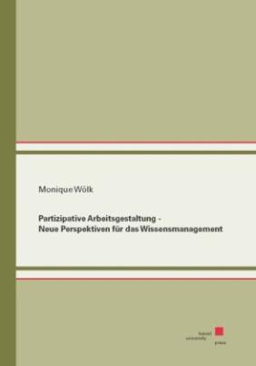 Partizipative Arbeitsgestaltung - Neue Perspektiven für das Wissensmanagement