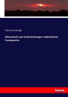 Wörterbuch von Verdeutschungen entbehrlicher Fremdwörter