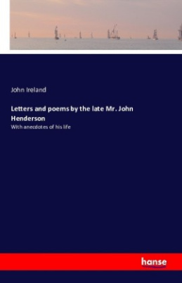 Letters and poems by the late Mr. John Henderson