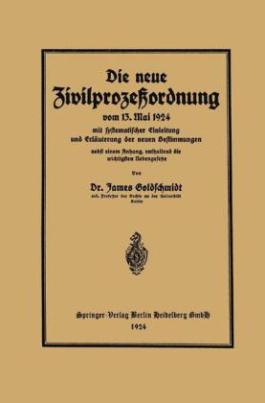 Die neue Zivilprozeßordnung vom 13. Mai 1924 mit systematischer Einleitung und Erläuterung der neuen Bestimmungen
