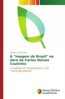 """A """"imagem do Brasil"""" na obra de Carlos Nelson Coutinho"""