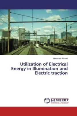 Utilization of Electrical Energy in Illumination and Electric traction