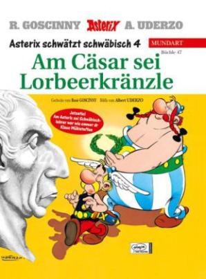 Asterix Mundart - Am Cäsar sei Lorbeerkränzle. Die Lorbeeren des Cäsars, schwäbische Ausgabe
