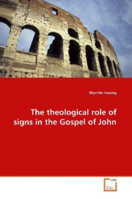 The theological role of signs in the Gospel of John
