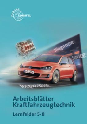 Arbeitsblätter Kraftfahrzeugtechnik, Lernfelder 5-8