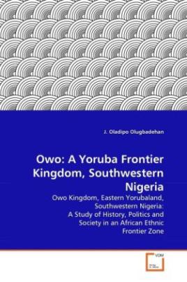 Owo: A Yoruba Frontier Kingdom, Southwestern Nigeria