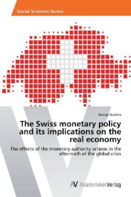 The Swiss monetary policy and its implications on the real economy