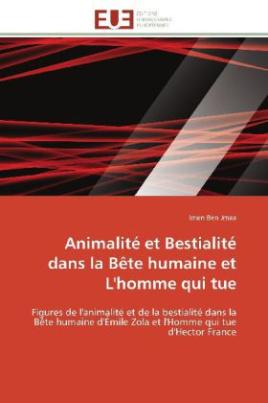 Animalité et Bestialité dans la Bête humaine et L'homme qui tue