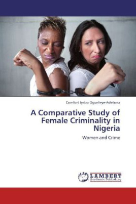 A Comparative Study of Female Criminality in Nigeria