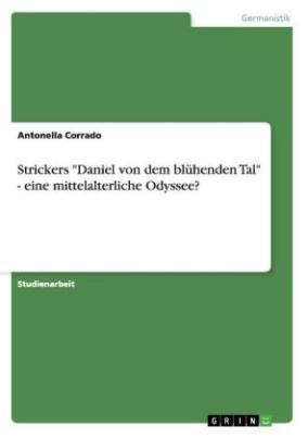 """Strickers """"Daniel von dem blühenden Tal"""" - eine mittelalterliche Odyssee?"""