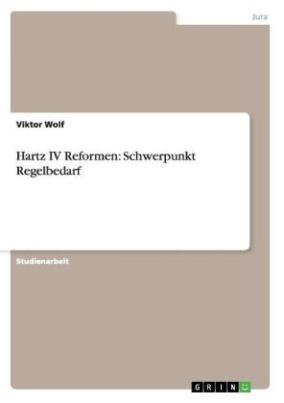 Hartz IV Reformen: Schwerpunkt Regelbedarf