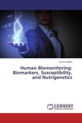 Human Biomonitoring: Biomarkers, Susceptibility, and Nutrigenetics