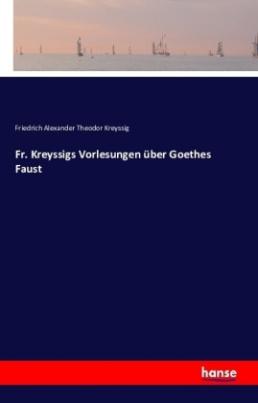 Fr. Kreyssigs Vorlesungen über Goethes Faust