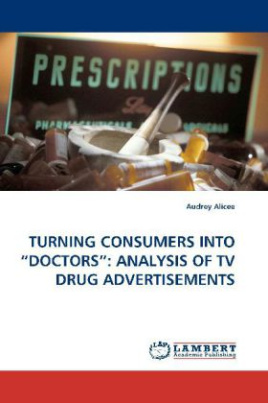 TURNING CONSUMERS INTO  DOCTORS : ANALYSIS OF TV DRUG ADVERTISEMENTS