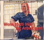 Wenn Mutti früh zur Arbeit geht (CD)