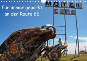 Für immer geparkt an der Route 66 (Wandkalender 2017 DIN A4 quer)