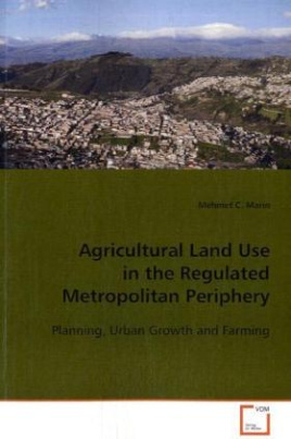 Agricultural Land Use in the Regulated Metropolitan Periphery