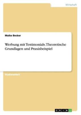 Werbung mit Testimonials. Theoretische Grundlagen und Praxisbeispiel