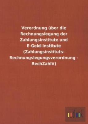 Verordnung über die Rechnungslegung der Zahlungsinstitute und E-Geld-Institute (Zahlungsinstituts-Rechnungslegungsverordnung - RechZahlV)