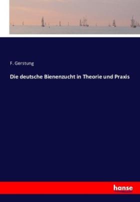 Die deutsche Bienenzucht in Theorie und Praxis