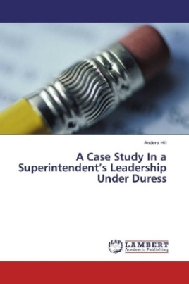 A Case Study In a Superintendent's Leadership Under Duress