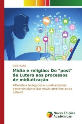 """Mídia e religião: Do """"post"""" de Lutero aos processos de midiatização"""